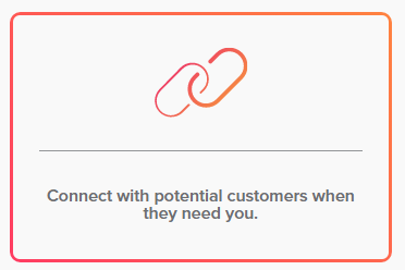 connect with potential customers when they need you