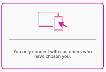 You only connect with customers who have chosen you